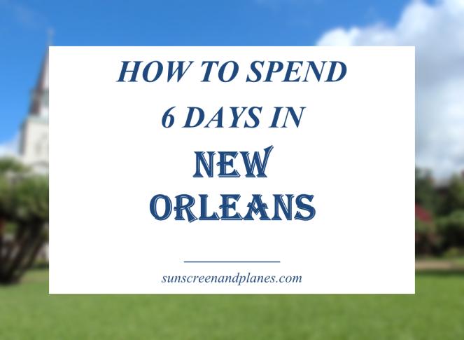 6 Days in New Orleans Agenda Guide sunscreenandplanes.com